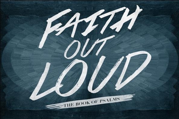 Series: Faith out Loud - Selected Psalms
