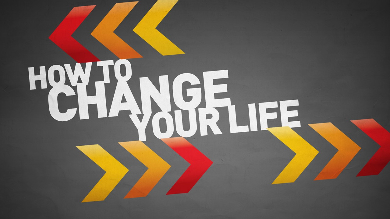 Series: How To Change Your Life