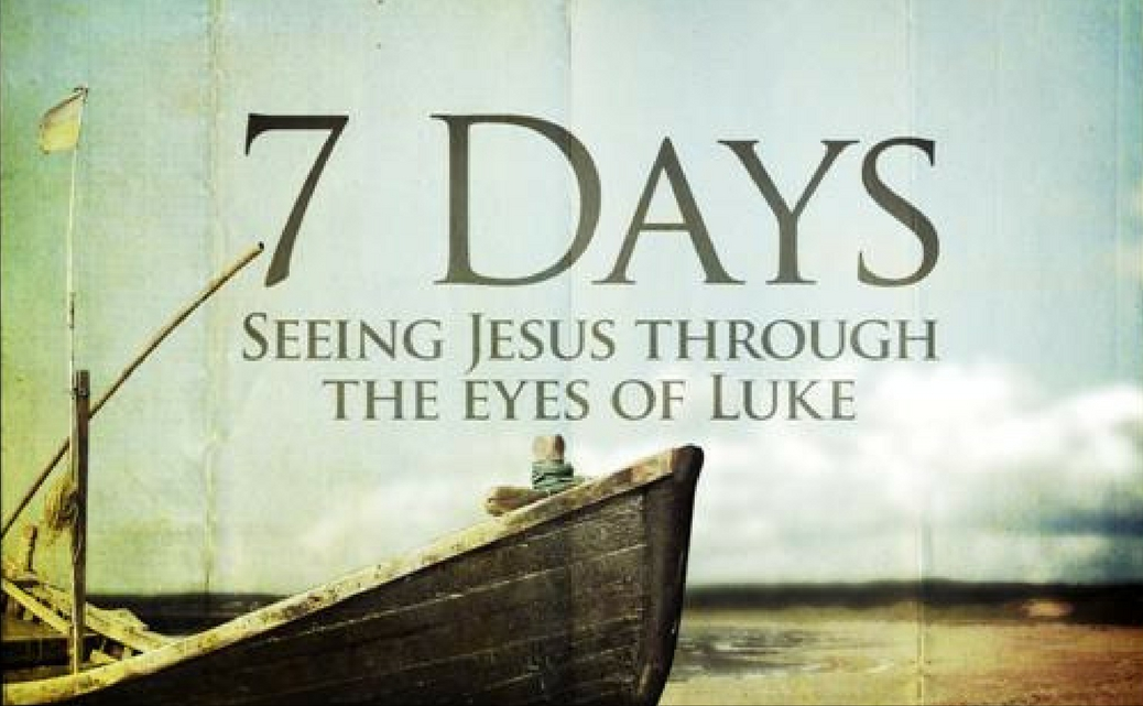 7 Days - Seeing Jesus through the eyes of Luke