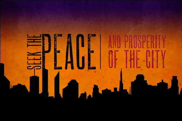 Seek the Peace and Prosperity of the City