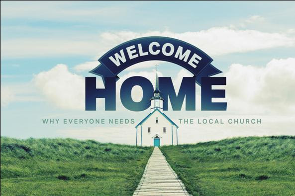 Welcome Home: Why Everyone Needs the Local Church